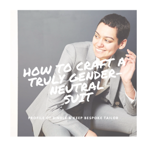 how to craft a truly gender neutral suit by whitney teal